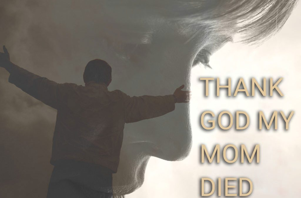 THANK GOD MY MOM DIED